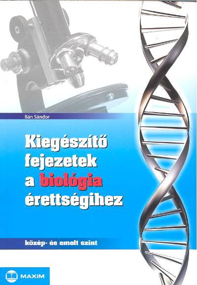 Bán Sándor: Kiegészítő fejezetek a biológia érettségihez