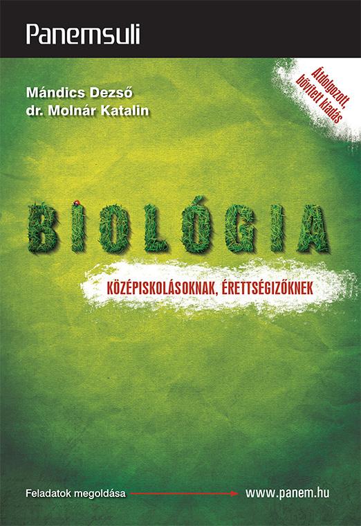Mándics Dezső, dr. Molnár Katallin - Biológia középiskolásoknak, érettségizőknek