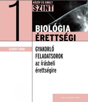 Szerényi Gábor: Biológia érettségi I. Gyakorló feladatsorok az írásbeli érettségire